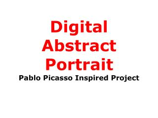 Digital Abstract Portrait Pablo Picasso Inspired Project