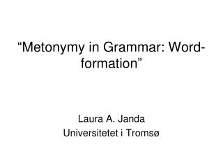 """ Metonymy in Grammar: Word-formation """