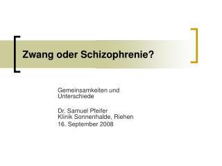 Zwang oder Schizophrenie?