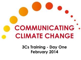 Communicating Climate Change 3Cs Training - Day One February 2014