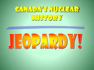 Canada's Nuclear History