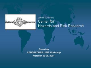 Columbia University Center  for Hazards and Risk Research