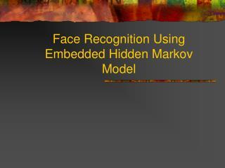 Face Recognition Using Embedded Hidden Markov Model