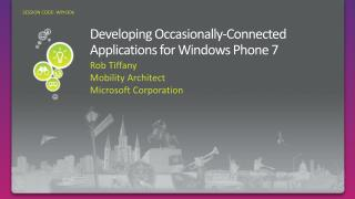 Developing Occasionally-Connected  Applications for Windows Phone  7