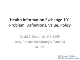 Health Information Exchange 101 Problem, Definitions, Value, Policy