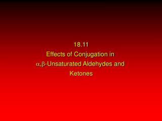 18.11 Effects of Conjugation in  a,b -Unsaturated Aldehydes and  Ketones