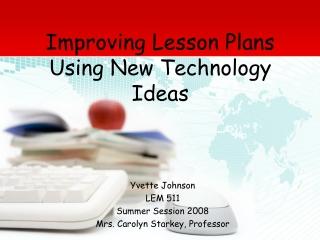 Yvette Johnson LEM 511 Summer Session 2008 Mrs. Carolyn Starkey, Professor