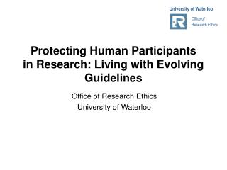Protecting Human Participants in Research: Living with Evolving Guidelines