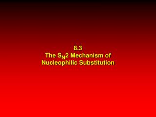 8.3 The S N 2 Mechanism of Nucleophilic Substitution