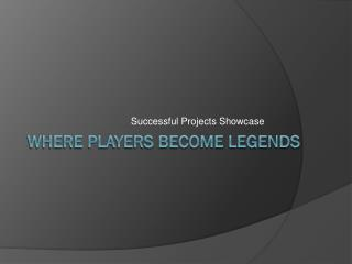 Where Players Become Legends