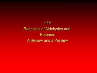 17.5 Reactions of Aldehydes and Ketones: A Review and a Preview