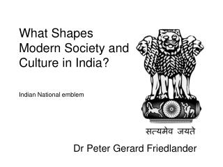 What Shapes  Modern Society and  Culture in India? Indian National emblem