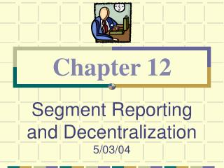 Segment Reporting and Decentralization 5/03/04