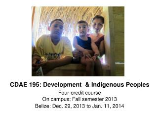 CDAE 195: Development  & Indigenous Peoples Four-credit course On campus: Fall semester 2013