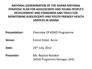 Presentation:  	Overview Of ADHD Programme Venue:  		Forest Hotel, Accra Date:  26 th  July , 2012
