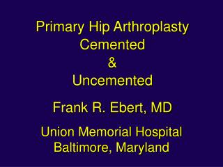 Primary Hip Arthroplasty Cemented & Uncemented