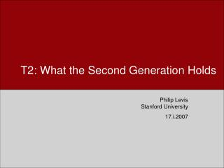 T2: What the Second Generation Holds
