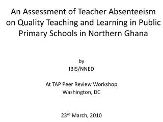 An Assessment of Teacher Absenteeism on Quality Teaching and Learning in Public Primary Schools in Northern Ghana