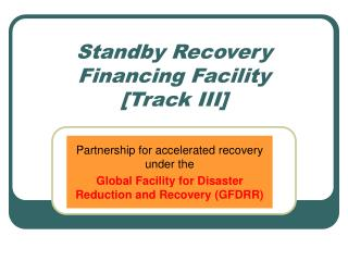 Standby Recovery Financing Facility [Track III]