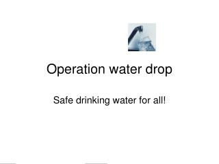 Operation water drop