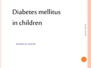 Diabetes mellitus in children BASIM AL-ZOUBI