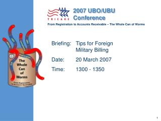 Briefing:	Tips for Foreign Military Billing Date:	20 March 2007 Time:	1300 - 1350