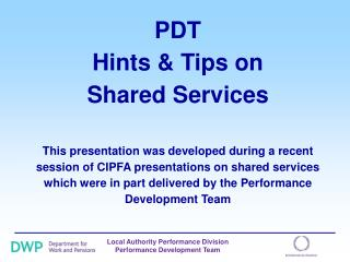 PDT  Hints  Tips on  Shared Services  This presentation was developed during a recent session of CIPFA presentations on