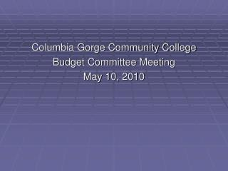 Columbia Gorge Community College Budget Committee Meeting May 10, 2010
