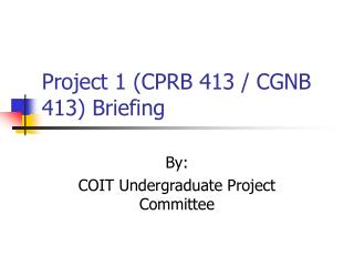 Project 1 (CPRB 413 / CGNB 413) Briefing