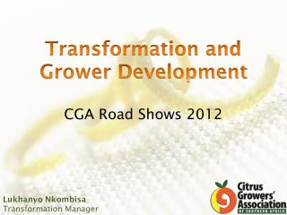 Transformation and Grower Development CGA Road Shows 2012