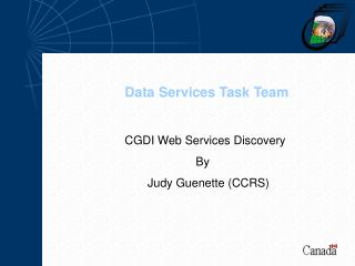 CGDI Web Services Discovery 		By        Judy Guenette (CCRS)