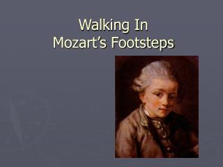 Walking In  Mozart's Footsteps