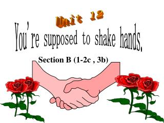 You're supposed to shake hands.