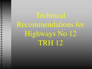 Technical Recommendations for Highways No 12 TRH 12