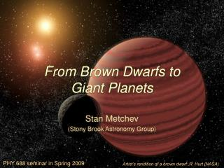 From Brown Dwarfs to  Giant Planets