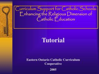 Tutorial Eastern Ontario Catholic Curriculum  Cooperative 2005