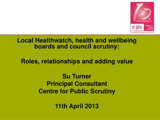 Local Healthwatch, health and wellbeing boards and council scrutiny: