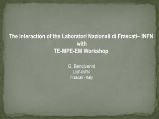 The interaction of the  Laboratori Nazionali di Frascati – INFN   with  TE-MPE-EM Workshop