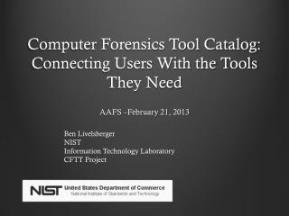 Computer Forensics Tool Catalog: Connecting Users With the Tools They Need
