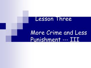 Lesson Three More Crime and Less Punishment  ---  III