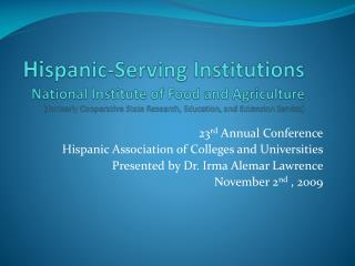 23 rd  Annual Conference Hispanic Association of Colleges and Universities Presented by Dr. Irma  Alemar  Lawrence Novem