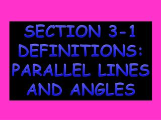 SECTION 3-1 DEFINITIONS: PARALLEL LINES AND ANGLES