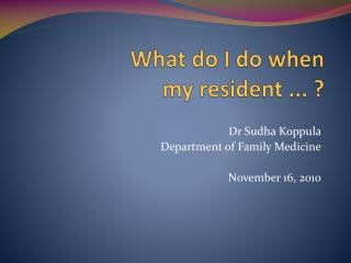What do I do when  my resident ... ?