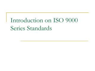 Introduction on ISO 9000 Series Standards