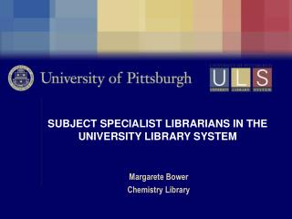 SUBJECT SPECIALIST LIBRARIANS IN THE UNIVERSITY LIBRARY SYSTEM