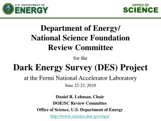 Daniel R. Lehman, Chair DOE/SC Review Committee Office of Science, U.S. Department of Energy