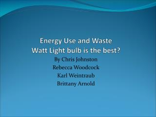 Energy Use and Waste Watt Light bulb is the best?