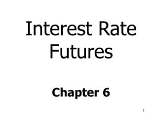 Interest Rate  Futures Chapter 6