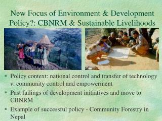 New Focus of Environment & Development Policy?: CBNRM & Sustainable Livelihoods