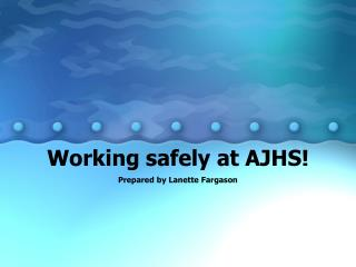 Working safely at AJHS!